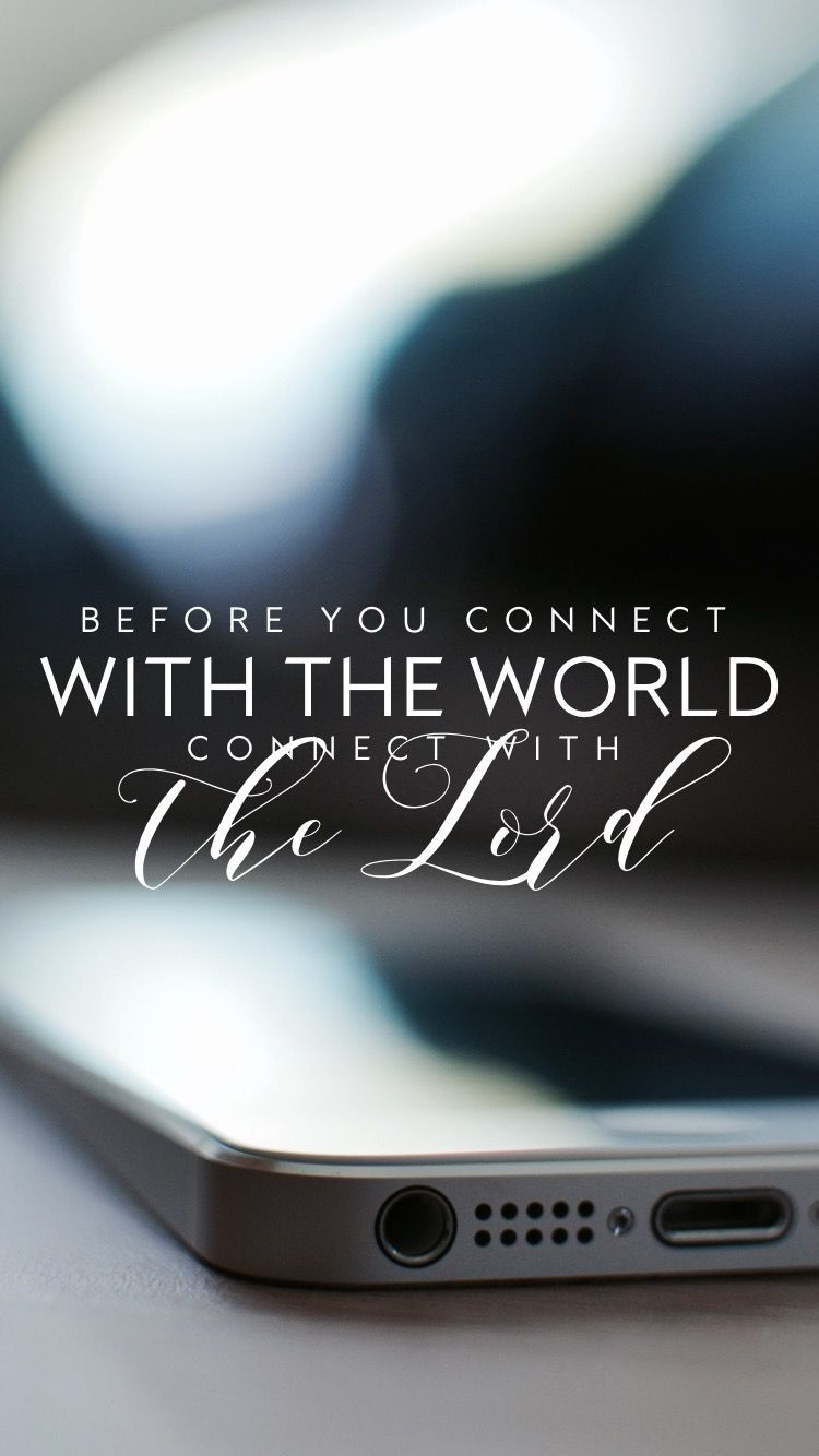 750x1334 Before you connect with the world connect with the Lord ...