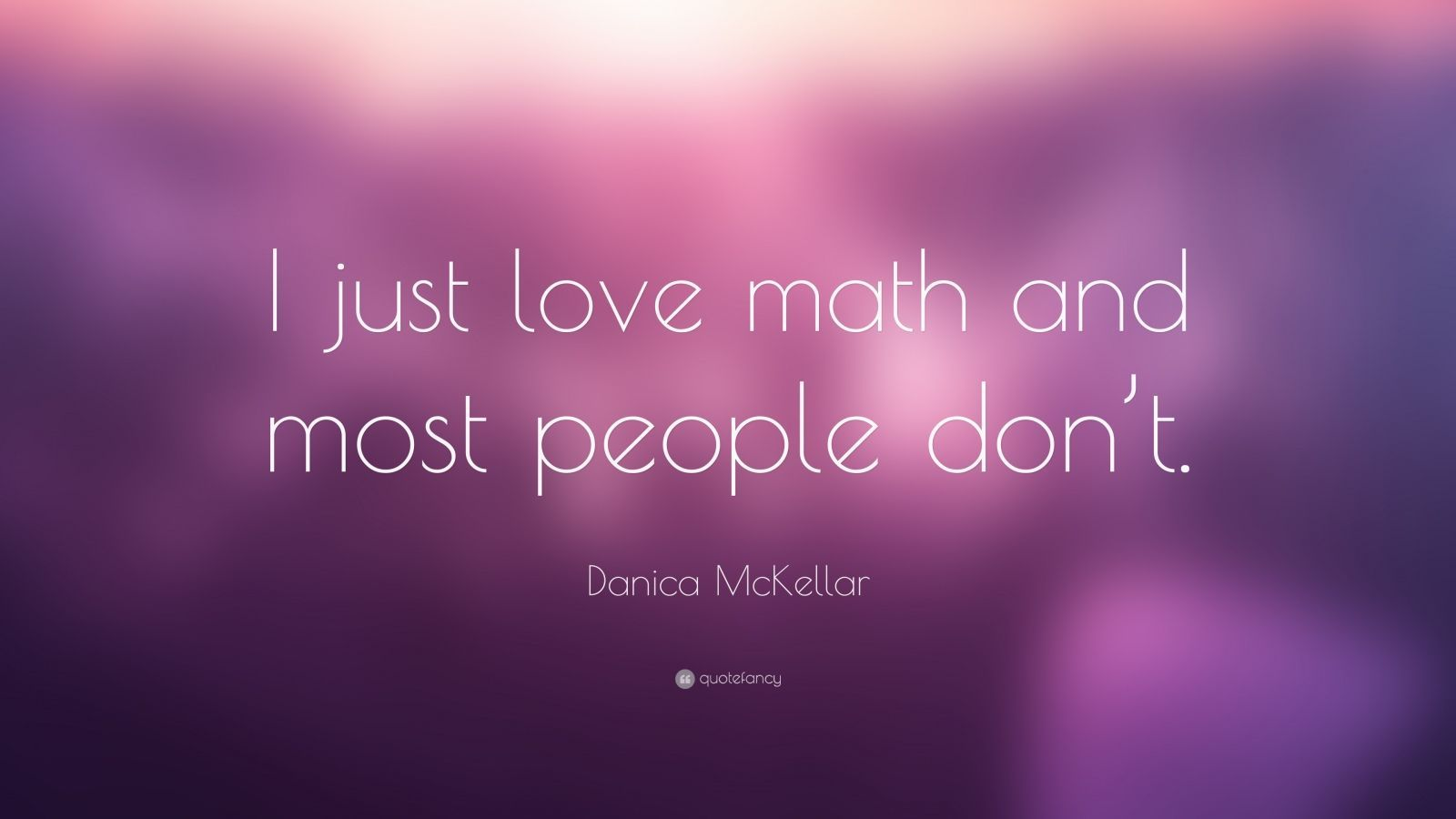 """1600x900 Danica McKellar Quote: """"I just love math and most people don ..."""