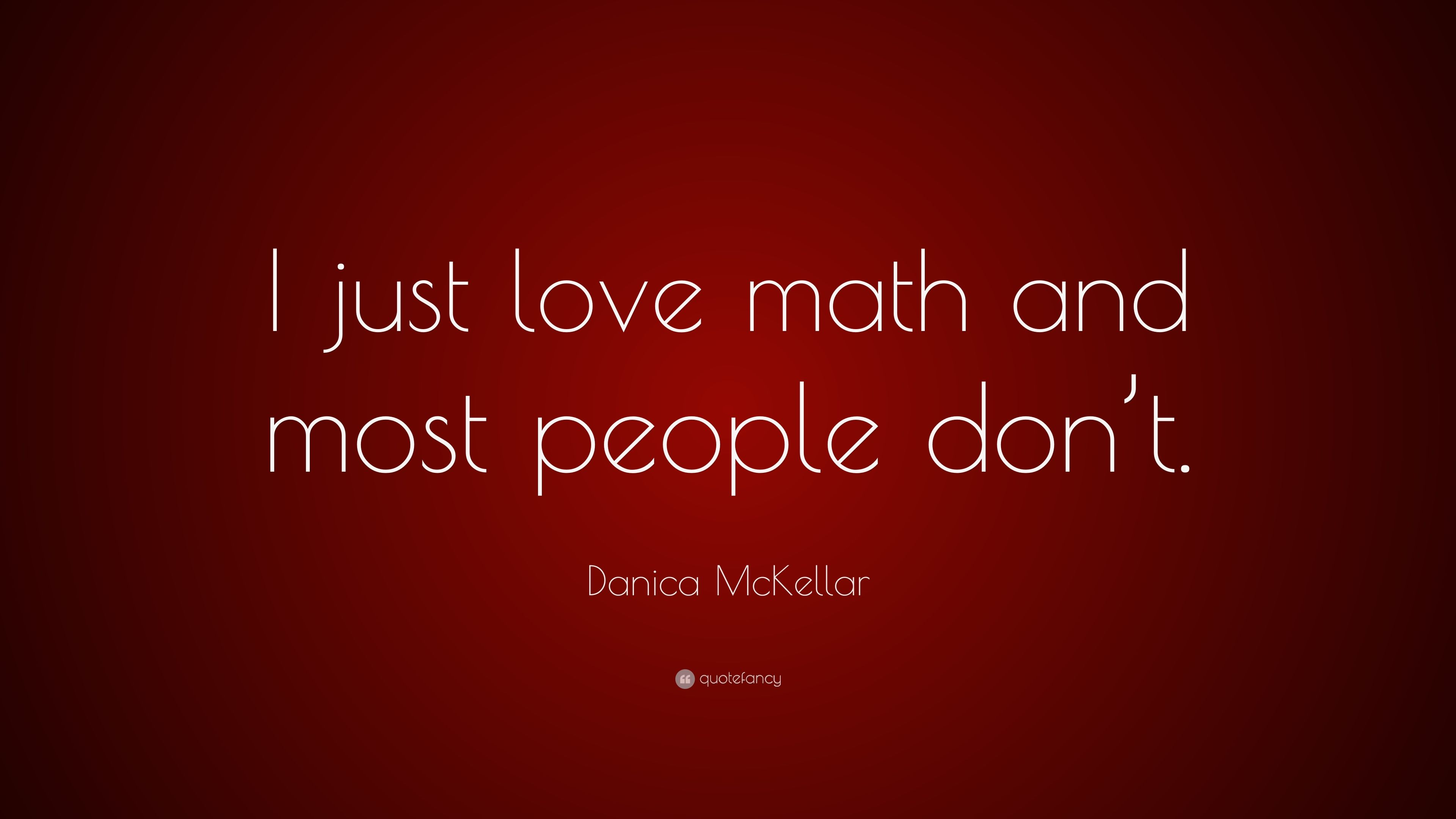 """3840x2160 Danica McKellar Quote: """"I just love math and most people don ..."""