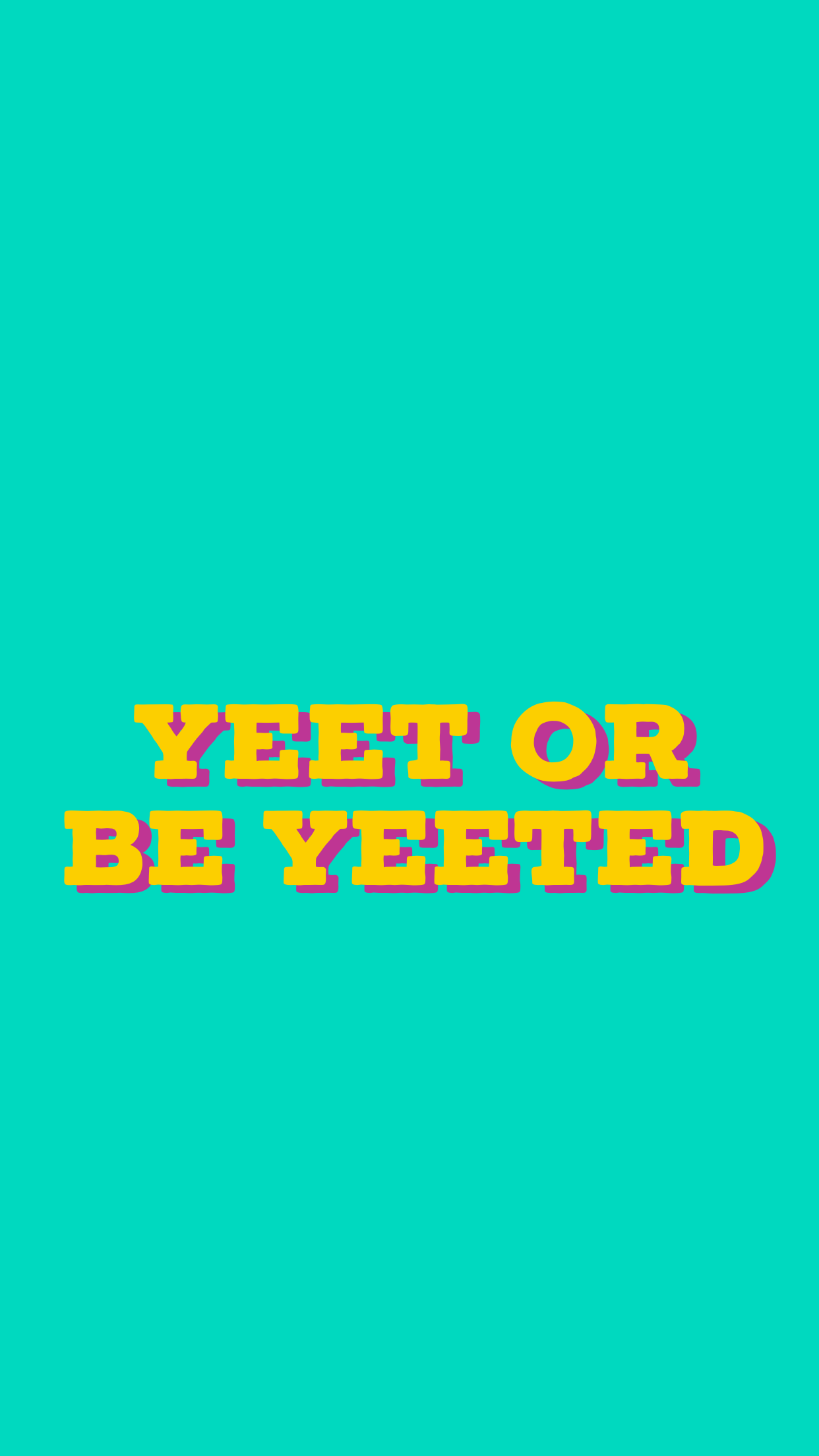 1242x2208 Yeet Or Be Yeeted Wallpapers