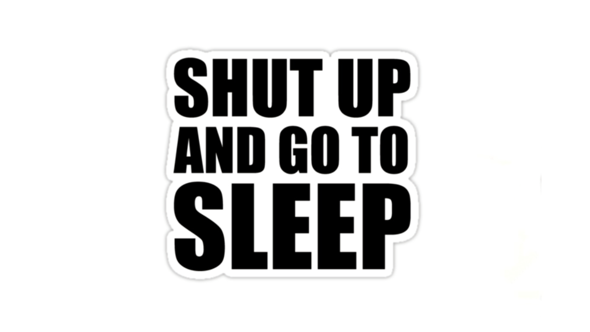 1920x1080 Shut Up And Go To Sleep HD Wallpaper   Background Image ...