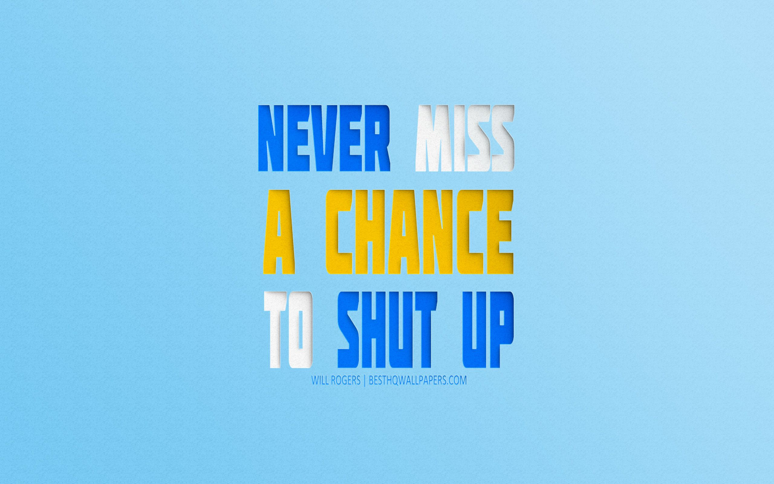 2560x1600 Download wallpapers Never miss a chance to shut up, Will Rogers ...