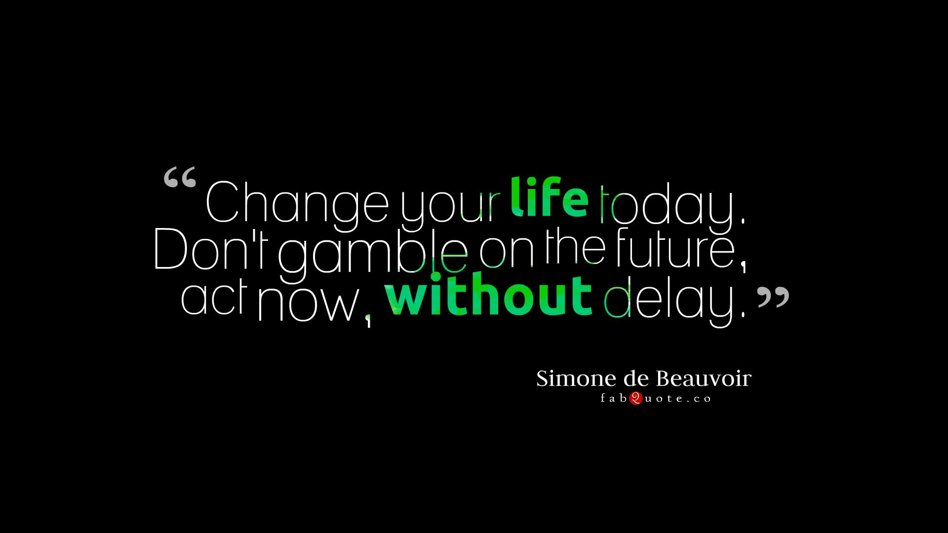 "1920x1080 Simone de Beauvoir Quote – ""Change your life today"" widescreen ..."