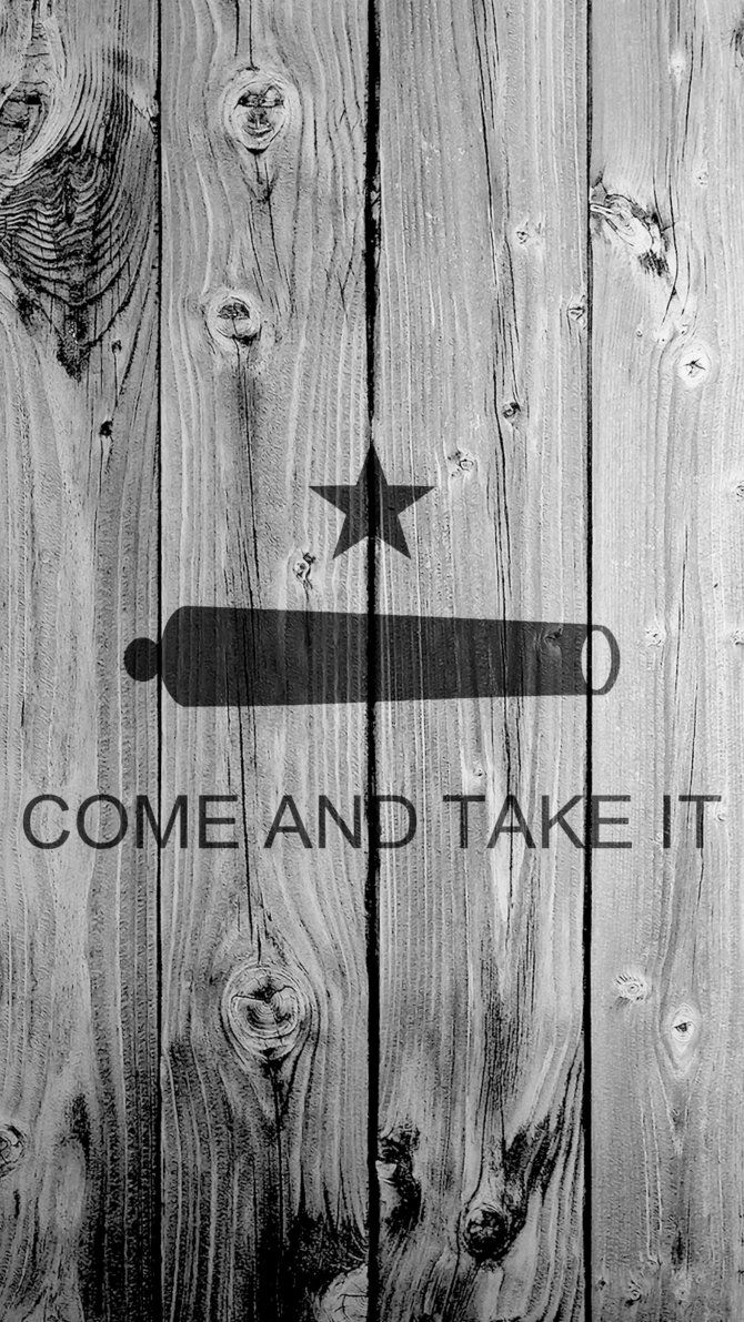 670x1191 COME AND TAKE IT 1080x1920 Flag Wallpaper by LoneStarPatriot on ...