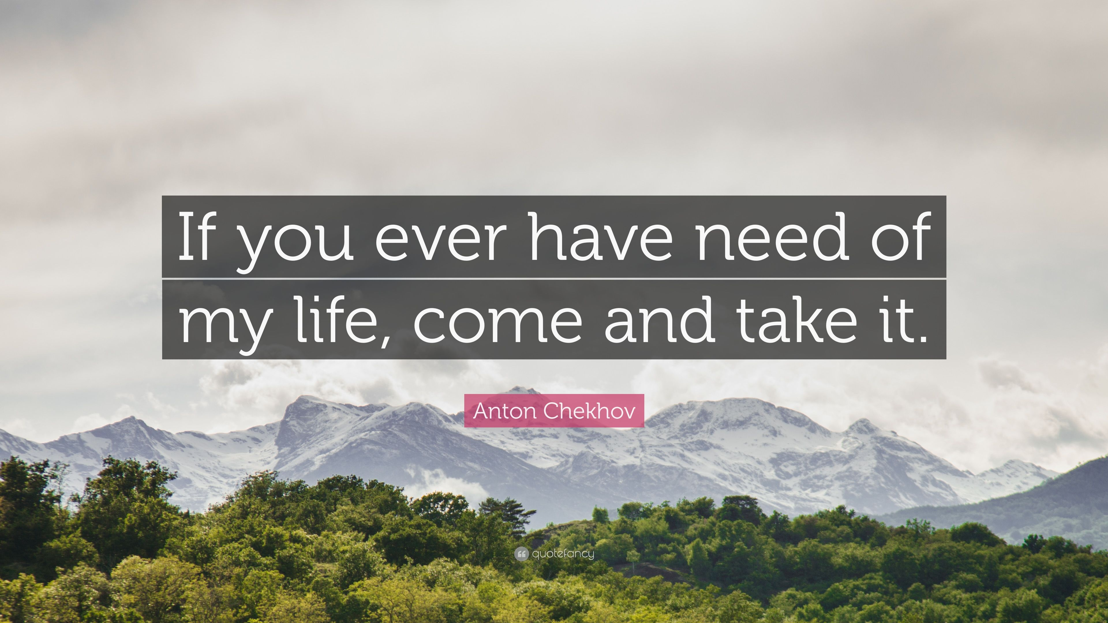 "3840x2160 Anton Chekhov Quote: ""If you ever have need of my life, come and ..."