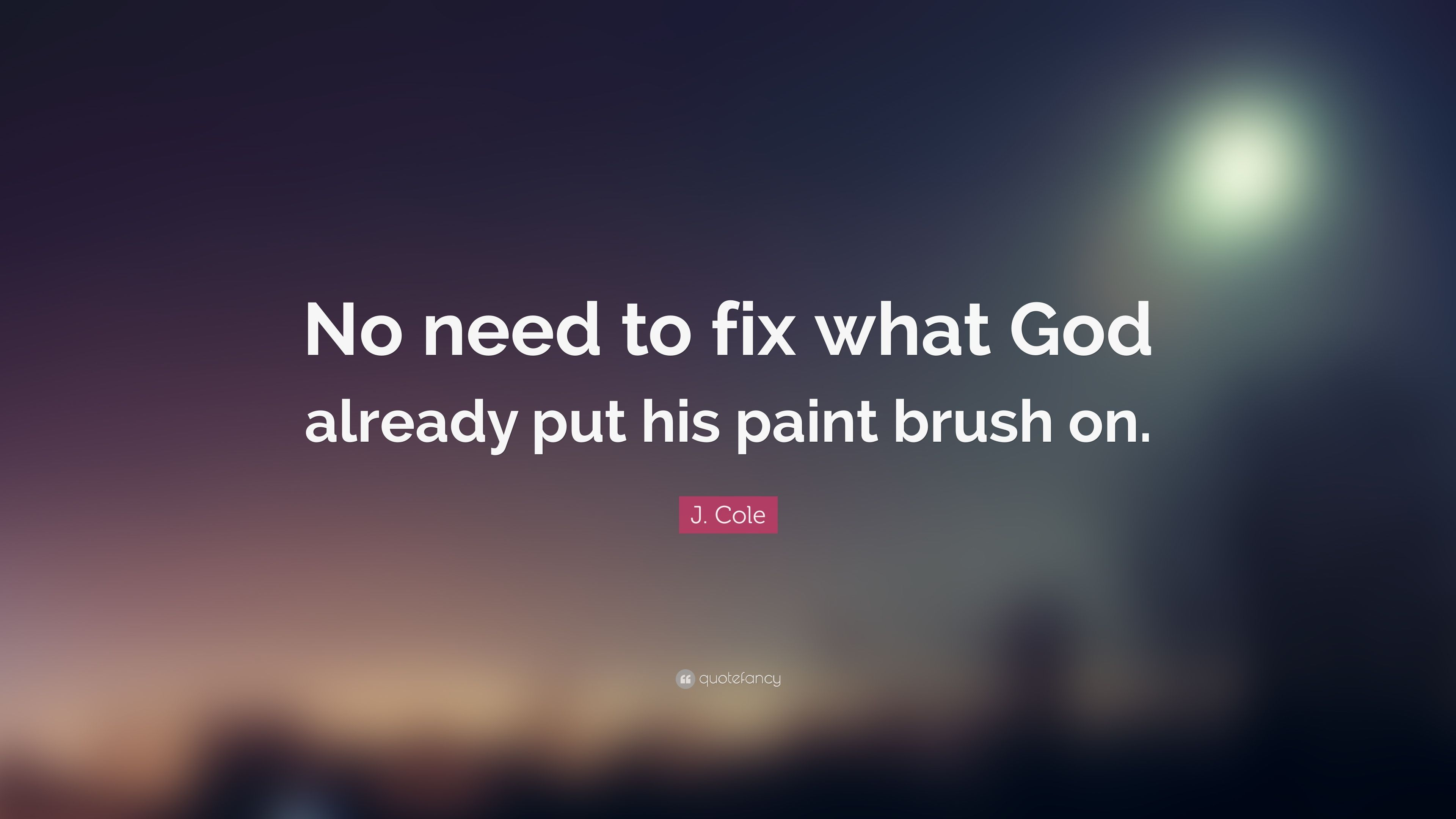 "3840x2160 J. Cole Quote: ""No need to fix what God already put his paint brush ..."