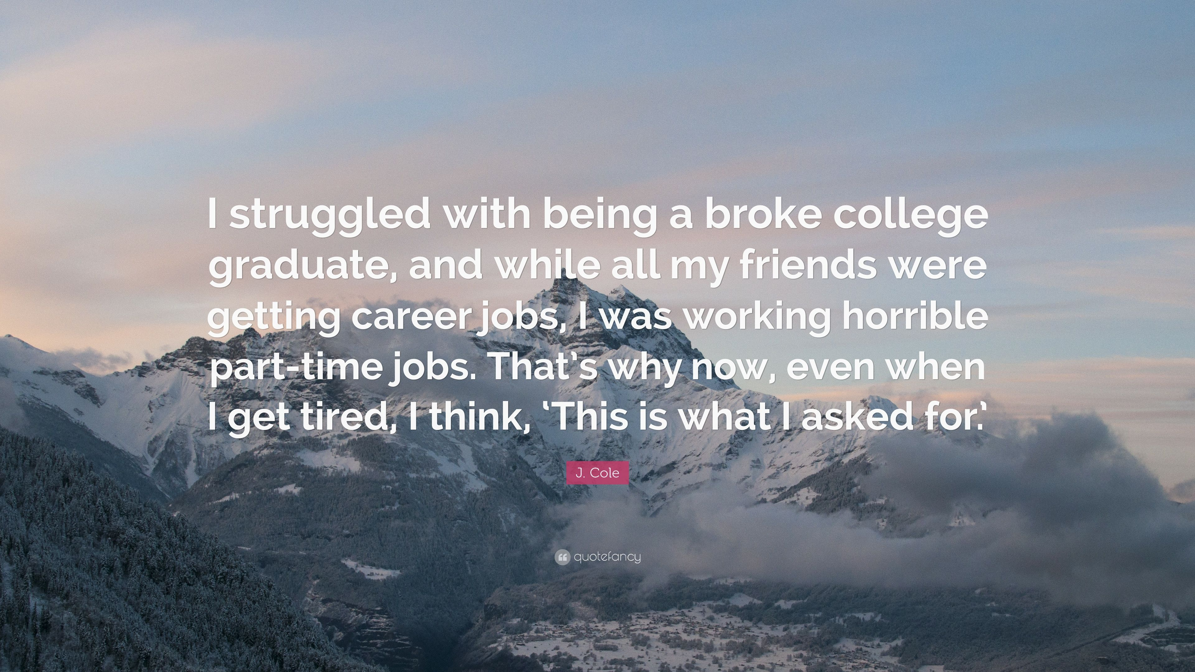 "3840x2160 J. Cole Quote: ""I struggled with being a broke college graduate, and ..."